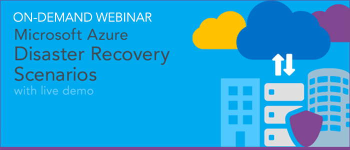 [On-Demand Webinar] Microsoft Azure Disaster Recovery Scenarios - with Demo