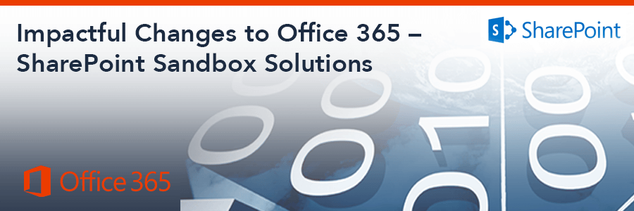 Impactful Changes to Office 365 – SharePoint Sandbox Solutions [Time Sensitive]