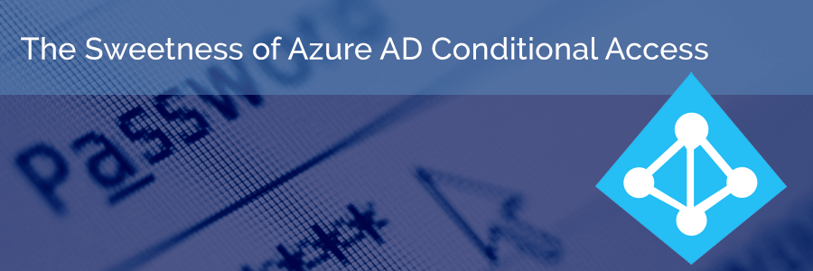 """""""Stay Out Unless I Say So!"""" - The Sweetness of Azure AD Conditional Access"""