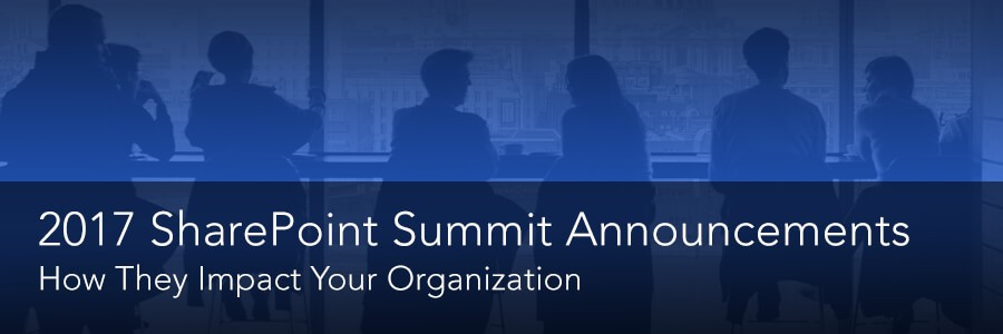 How the 2017 SharePoint Summit Announcements Impact Your Organization