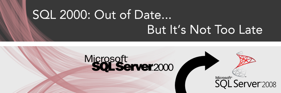 SQL 2000: Out of Date But It's Not Too Late