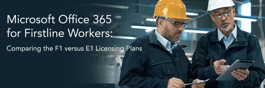 Comparing Microsoft Office 365 F1 vs E1 Licensing Plans for Firstline Workers