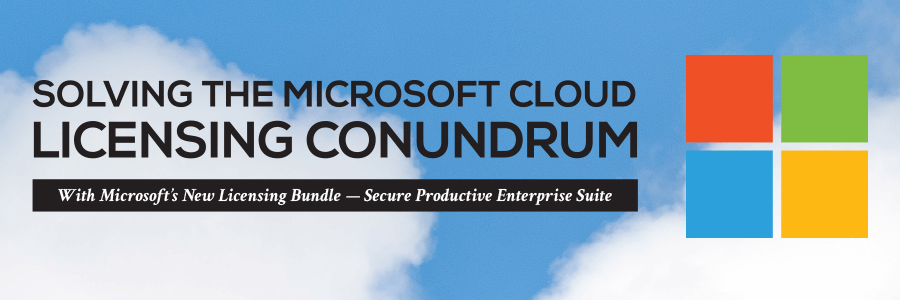 Solve Your Licensing Conundrum with Microsoft's New Secure Productive Enterprise (SPE) Licensing Bundle