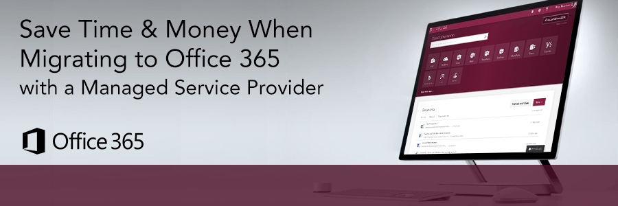 How Managed Service Providers Can Help You Save Time & Money When Migrating to Office 365