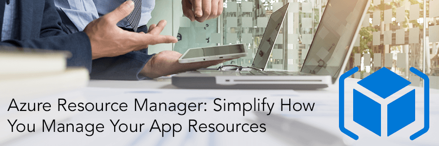 Azure Resource Manager: Simplify How You Manage Your App Resources